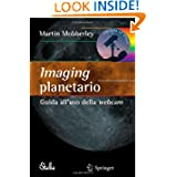 Imaging planetario:: Guida all'uso della webcam (Le Stelle (closed)) (Italian Edition)