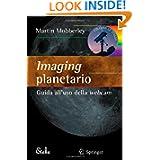 Imaging planetario:: Guida all'uso della webcam (Le Stelle (closed)) (Italian Edition)