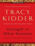 img - for By Tracy Kidder Strength in What Remains: A Journey of Remembrance and Forgiving (Lrg) [Paperback] book / textbook / text book