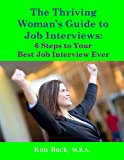 img - for The Thriving Woman's Guide to Job Interviews: 6 Steps to Your Best Job Interview Ever book / textbook / text book