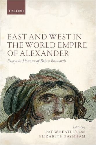 East and West in the World Empire of Alexander: Essays in Honour of Brian Bosworth