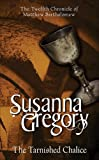 Susanna Gregory The Tarnished Chalice: 12 (Chronicles of Matthew Bartholomew)