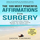 The 100 Most Powerful Affirmations for Surgery: 2 Amazing Affirmative Bonus Books Included for Back Pain & Cancer Hörbuch von Jason Thomas Gesprochen von: Denese Steele, David Spector