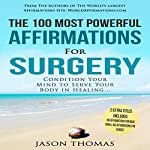 The 100 Most Powerful Affirmations for Surgery: 2 Amazing Affirmative Bonus Books Included for Back Pain & Cancer | Jason Thomas