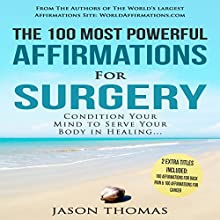 The 100 Most Powerful Affirmations for Surgery: 2 Amazing Affirmative Bonus Books Included for Back Pain & Cancer | Livre audio Auteur(s) : Jason Thomas Narrateur(s) : Denese Steele, David Spector