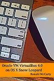 Oracle VM VirtualBox 4.0 on OS X Snow Leopard (Oracle VM VirtualBox 4.0 on Various Platforms)