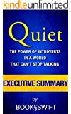 "Quiet: The Power of Introverts in a World That Can't Stop Talking Executive Summary (Executive Summary of the book ""Quiet"" by Susan Cain, written by BookSwift)"