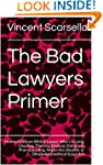The Bad Lawyers Primer: How to Get Ev...