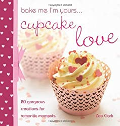 [ Bake Me I'M Yours... Cupcake Love - Greenlight ] By Clark, Zoe (Author) [ Dec - 2010 ] [ Hardcover ]