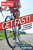 Get Fast!: A Complete Guide to Gaining Speed Wherever You Ride (Bicycling)