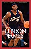 LeBron James: A Biography (Greenwood Biographies)