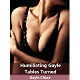 Humiliating Gayle: Tables Turned ~ Gayle Chase