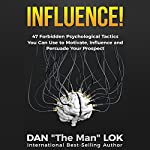 Influence: 47 Forbidden Psychological Tactics You Can Use to Motivate, Influence and Persuade Your Prospect | Dan Lok