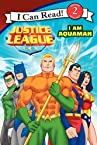 Justice League Classic: I Am Aquaman (I Can Read Book 2)