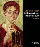 Life and Death in Pompeii and Herculaneum (0714122823) by Roberts, Paul