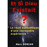 Et Si Dieu Existait ? Le Rcit Authentique D&#39;une Incroyable Exprience.par Marc DORIAN