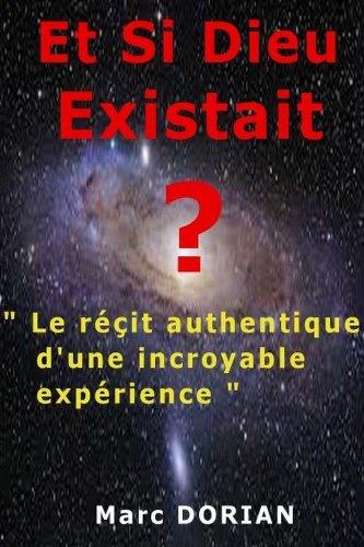 Couverture du livre Et Si Dieu Existait ? Le Récit Authentique D'une Incroyable Expérience.