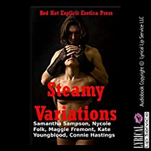 Steamy Variations: Five Explicit Erotica Stories (       UNABRIDGED) by Samantha Sampson, Nycole Folk, Maggie Fremont, Kate Youngblood, Connie Hastings Narrated by Jennifer Saucedo, Nichelle Gregory, Jess Bella