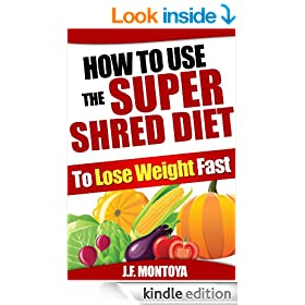 Super Shred Diet: How To Use The Super Shred Diet To Lose Weight F.A.S.T