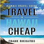 Hawaii Travel Guide: How to Travel to Hawaii Cheap Hörbuch von Frank Richards Gesprochen von: Francie Wyck