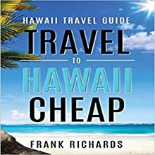 Hawaii Travel Guide: How to Travel to Hawaii Cheap Audiobook by Frank Richards Narrated by Francie Wyck