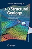 3-D Structural Geology: A Practical Guide to Quantitative Surface and Subsurface Map Interpretation