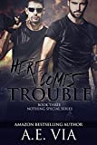 Here Comes Trouble (Nothing ... - A.E. Via