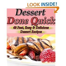 Dessert Done Quick: 40+ Fast, Easy, Delicious Dessert Recipes