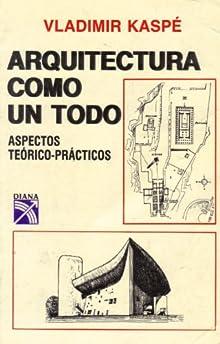 arquitectura como un todo vladimir kaspe pdf free On todo sobre arquitectura pdf