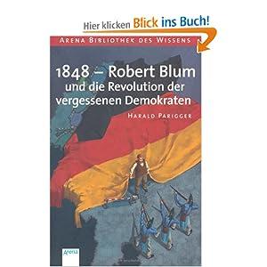 1848 - Robert Blum und die Revolution der vergessenen Demokraten: Lebendige Geschichte