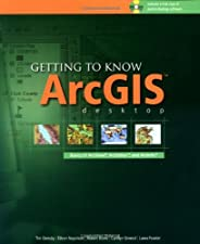 Getting to Know ArcGIS Desktop The Basics of ArcView ArcEditor and by Tim Ormsby