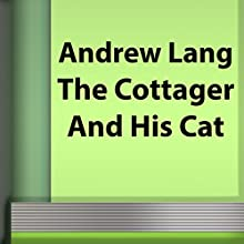 The Cottager and His Cat (       UNABRIDGED) by Andrew Lang Narrated by Sergey Burdukov