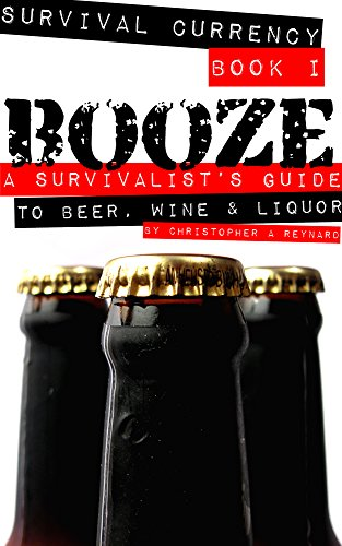 Booze: A Survivalist's Guide to Beer, Wine, and Liquor (Survival Currency Book 1) PDF