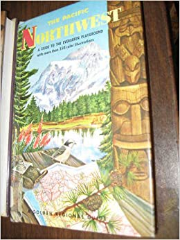 The Pacific Northwest: Guide to the Evergreen Playground (A Golden Regional Guide), Zim, Herbert S. and Dodge, Natt N.