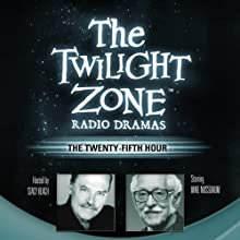 The Twenty-Fifth Hour: The Twilight Zone Radio Dramas  by Dennis Etchison Narrated by  full cast