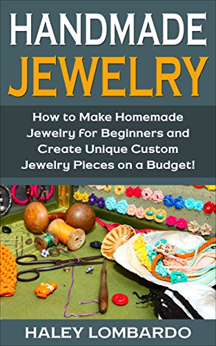 Free Kindle Book : Handmade Jewelry: Jewelry Making for Beginners: Create Unique Custom Homemade Jewelry Pieces on a Budget (Jewelry - Jewelry Making - Handmade Jewelry - ... Design - Jewelry Making for Beginners)