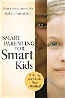Smart Parenting for Smart Kids: Nurturing Your Child's True Potential