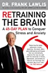 Retraining the Brain: A 45-Day Plan t...
