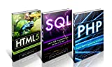 Learn HTML5, SQL and PHP FAST - The Ultimate Crash Course to Learning the Basics of HTML5, SQL and PHP Programming Language In No Time