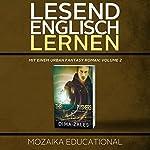 Englisch Lernen: Mit einem Urban Fantasy Roman: Volume 2 [Learn English for German Speakers - Urban Fantasy Novel Edition] |  Mozaika Educational,Dima Zales