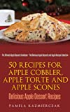 img - for 50 Recipes For Apple Cobbler, Apple Torte and Apple Scones - Delicious Apple Dessert Recipes (The Ultimate Apple Desserts Cookbook - The Delicious Apple Desserts and Apple Recipes Collection 8) book / textbook / text book