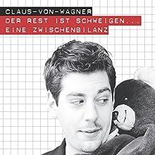 Der Rest ist Schweigen...: Eine Zwischenbilanz (       ungekürzt) von Claus von Wagner Gesprochen von: Claus von Wagner