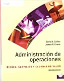 Administracion de operaciones/ Operations Management: Bienes, Servicios Y Cadenas De Valor/ Goods, Service and Value Chains (Spanish Edition) (9706868399) by Collier, David