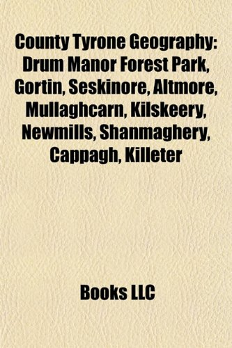 County Tyrone Geography Introduction: Drum Manor Forest Park, Gortin, Seskinore, Altmore, Mullaghcarn, Kilskeery, Newmills, Shanmaghery