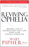 Reviving Ophelia: Helping You to Understand and Cope with Your Teenage Daughter (0091815002) by Pipher, Mary