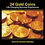 24 Gold Coins: Life Changing Success Experiences and Messages of Hope | Kamran Siddiqui
