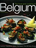 The Food and Cooking of Belgium: Traditions   Ingredients   Tastes   Techniques   Over 60 Classic Recipes