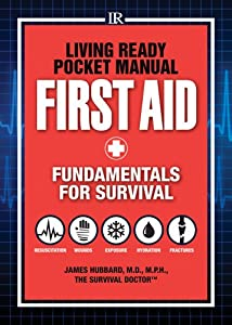 Living Ready Pocket Manual - First Aid: Fundamentals for Survival by James Hubbard