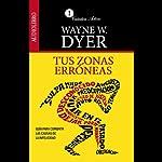 Tus Zonas Erroneas [Your Erroneous Zones]: Guia Para Combatir las Causas de la Infelicidad | Wayne W. Dyer