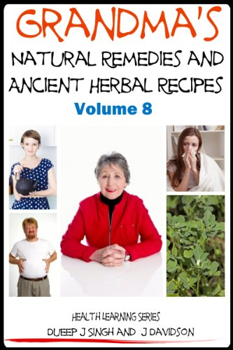 Grandma'S Natural Remedies And Ancient Herbal Recipes (Health Learning Series Book 55)